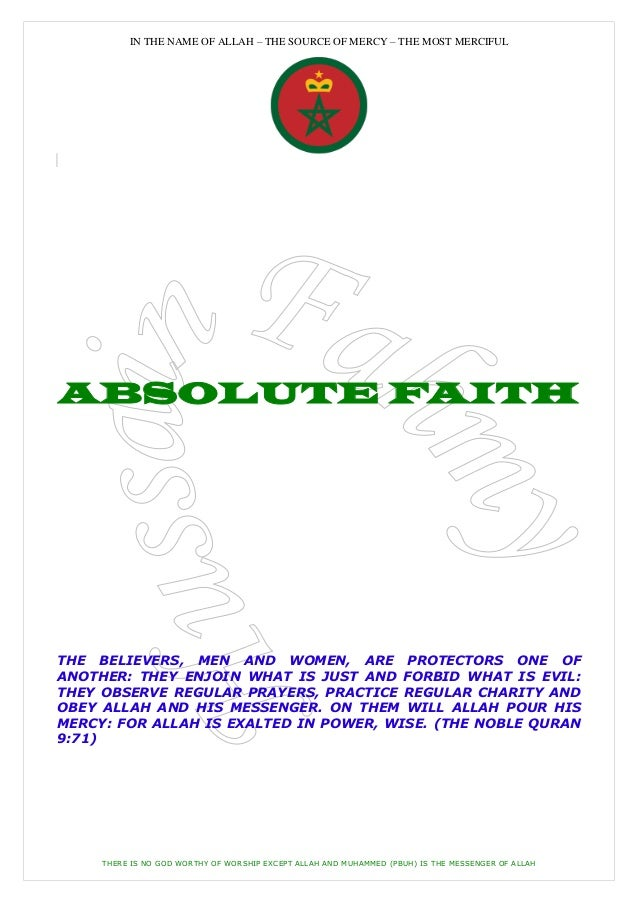 IN THE NAME OF ALLAH – THE SOURCE OF MERCY – THE MOST MERCIFULABSOLUTE FAITHTHE BELIEVERS, MEN AND WOMEN, ARE PROTECTORS O...
