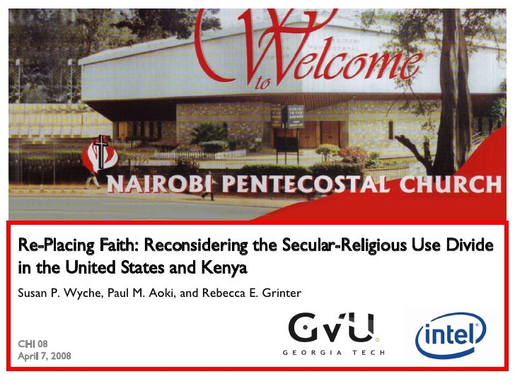 Re-Placing Faith: Reconsidering the Secular-Religious Use Divide in the United States and Kenya Susan P. Wyche, Paul M. Ao...