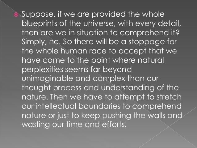  Suppose, if we are provided the whole blueprints of the universe, with every detail, then are we in situation to compreh...