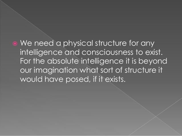  We need a physical structure for any intelligence and consciousness to exist. For the absolute intelligence it is beyond...