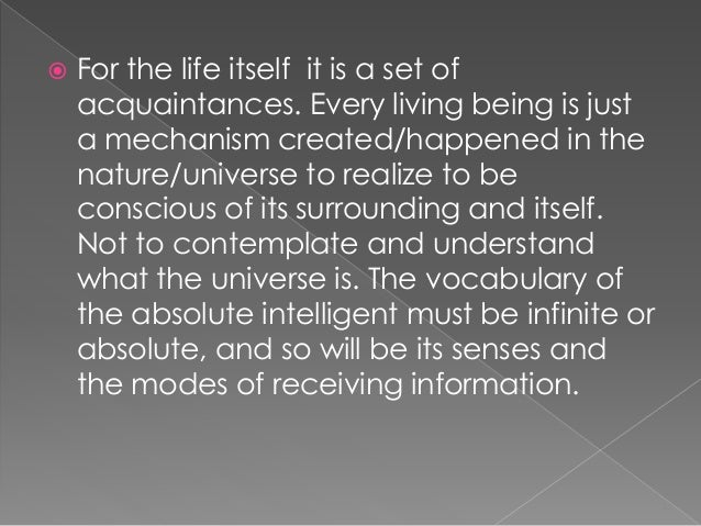  For the life itself it is a set of acquaintances. Every living being is just a mechanism created/happened in the nature/...