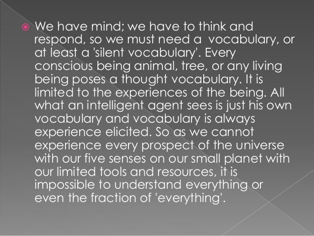  We have mind; we have to think and respond, so we must need a vocabulary, or at least a 'silent vocabulary'. Every consc...