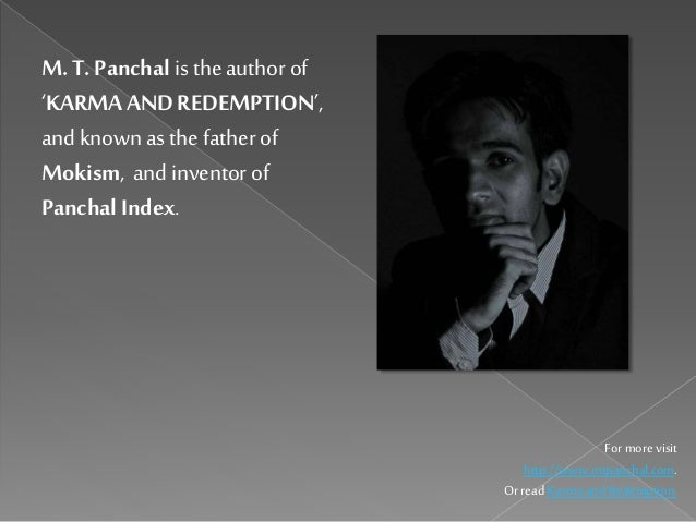 M. T. Panchalis theauthorof 'KARMA AND REDEMPTION', and knownas the fatherof Mokism, andinventorof PanchalIndex. For more ...