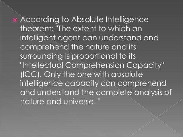 """ According to Absolute Intelligence theorem: """"The extent to which an intelligent agent can understand and comprehend the ..."""