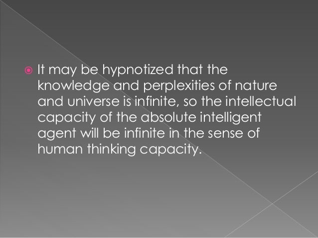  It may be hypnotized that the knowledge and perplexities of nature and universe is infinite, so the intellectual capacit...