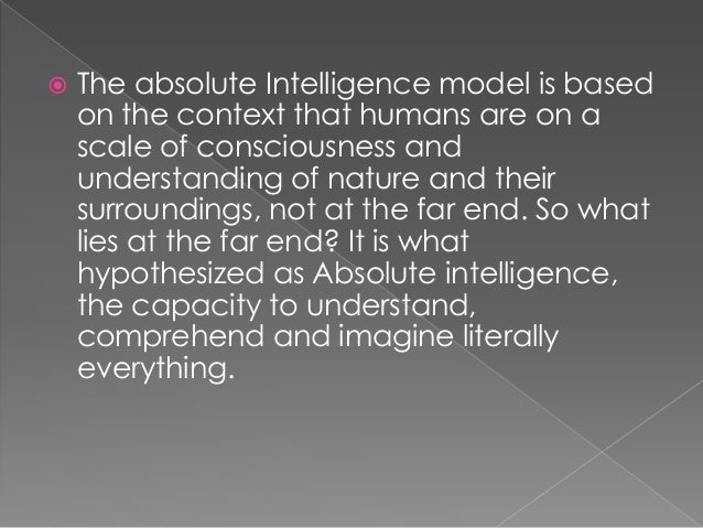  The absolute Intelligence model is based on the context that humans are on a scale of consciousness and understanding of...