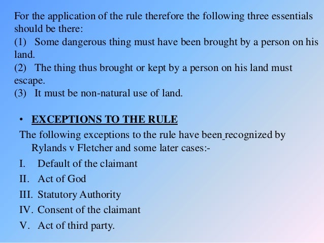 the rule on rylands v fletcher case and the concept of non natural use J likely to do mischief if itescaped, nor were the defendants using the premises in a non-naturalway as such,the rule in rylands v fletcher, supra did not apply.