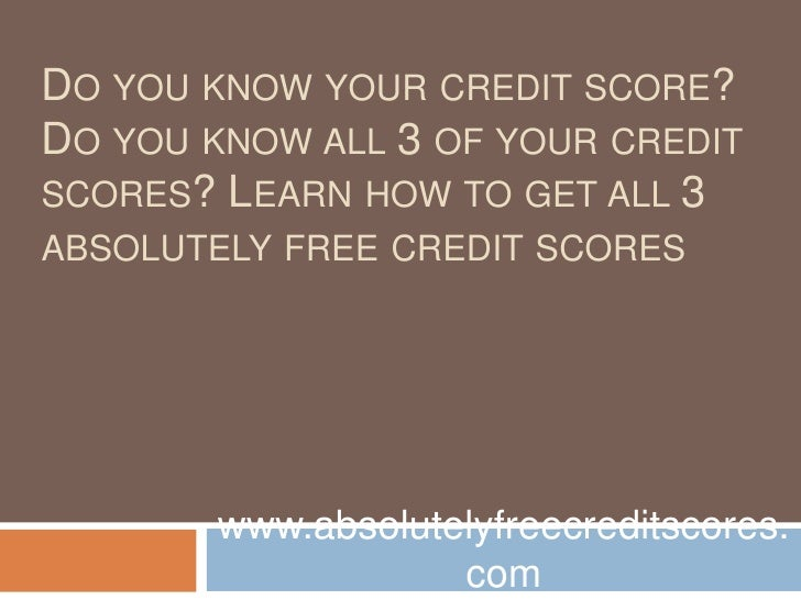 Do you know your credit score? Do you know all 3 of your credit scores? Learn how to get all 3 absolutely free credit scor...