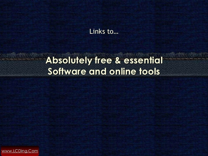 Links to…                 Absolutely free & essential                 Software and online toolswww.LCDing.Com