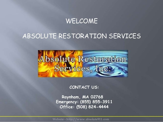 WELCOME ABSOLUTE RESTORATION SERVICES CONTACT US: Raynham, MA 02768 Emergency: (855) 855-3911 Office: (508) 824-4444 Websi...