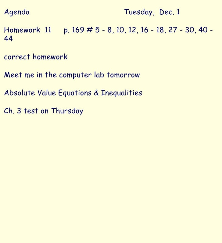 Agenda Tuesday,  Dec. 1 Homework  11  p. 169 # 5 - 8, 10, 12, 16 - 18, 27 - 30, 40 - 44 correct homework Meet me in the co...