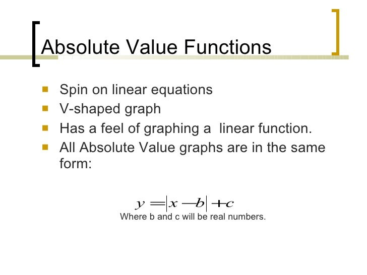 absolute value function The absolute value function, is one of our toolkit functions the absolute value  function is commonly thought of as providing the distance the number is from  zero.