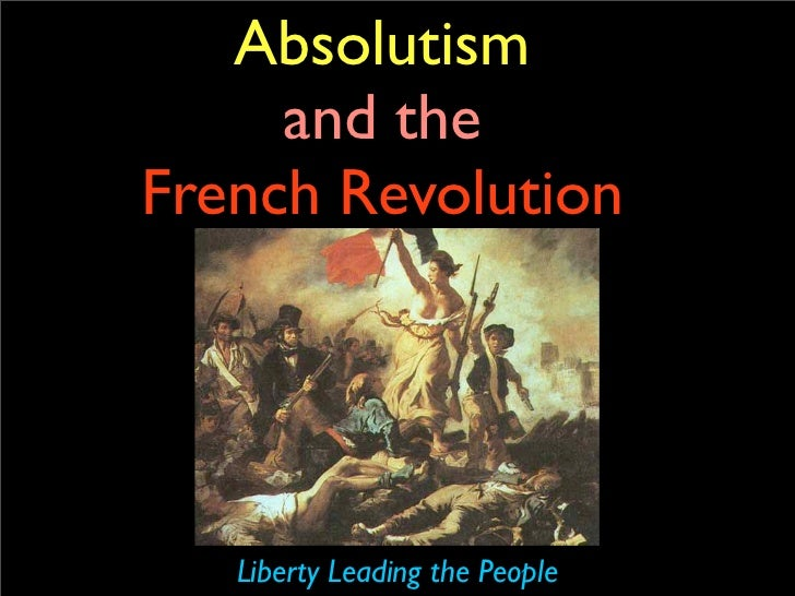 Absolutism     and theFrench Revolution   Liberty Leading the People
