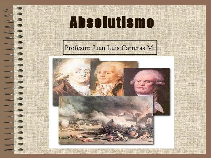 Absolutismo Profesor: Juan Luis Carreras M.