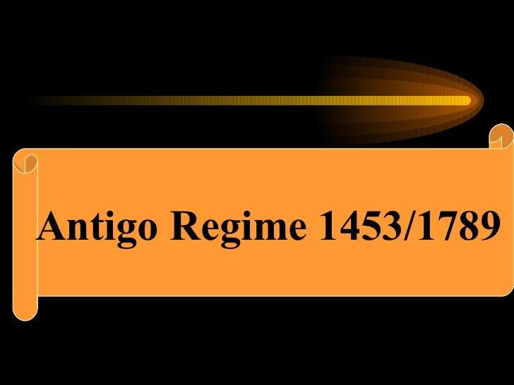 O Antigo RegimeAntigo Regime 1453/1789