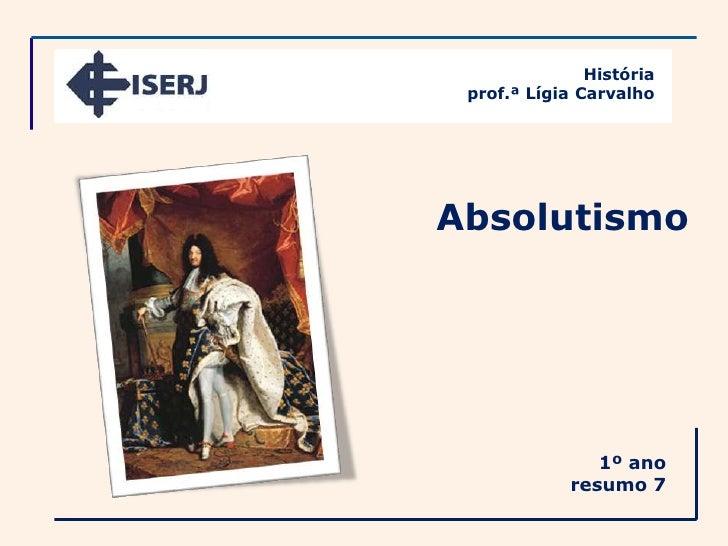 História prof.ª Lígia CarvalhoAbsolutismo                1º ano             resumo 7