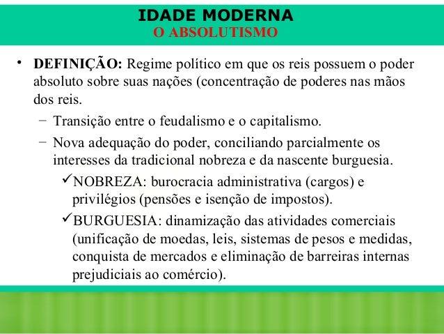 IDADE MODERNA O ABSOLUTISMO  • DEFINIÇÃO: Regime político em que os reis possuem o poder absoluto sobre suas nações (conce...