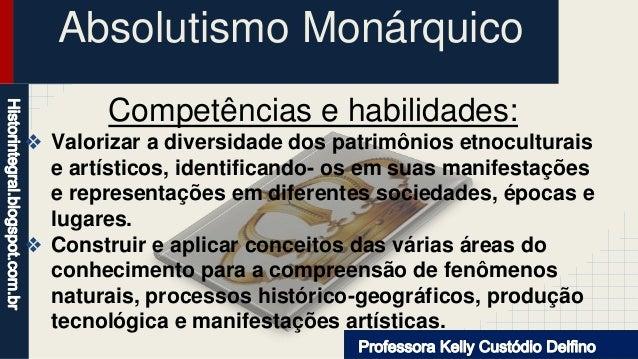 Absolutismo Monárquico Competências e habilidades: ❖ Valorizar a diversidade dos patrimônios etnoculturais e artísticos, i...