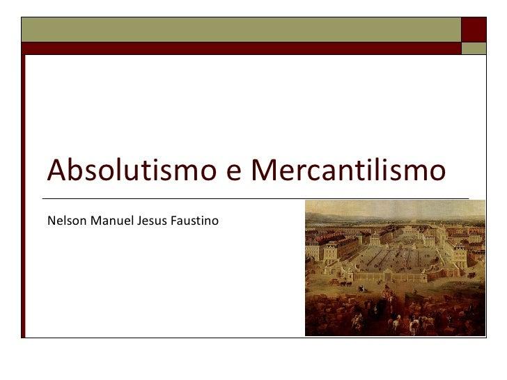Absolutismo e MercantilismoNelson Manuel Jesus Faustino