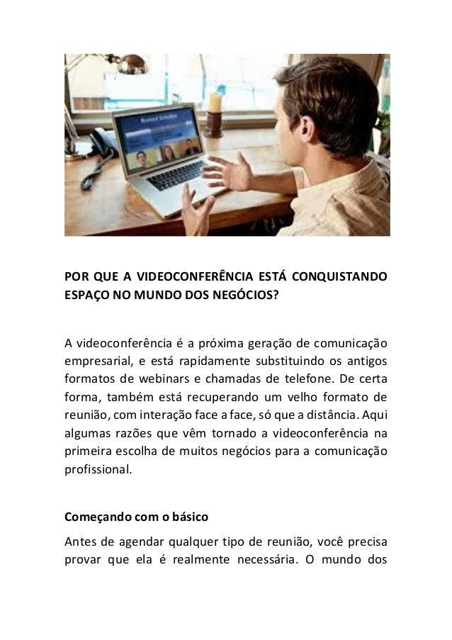POR QUE A VIDEOCONFERÊNCIA ESTÁ CONQUISTANDO ESPAÇO NO MUNDO DOS NEGÓCIOS? A videoconferência é a próxima geração de comun...