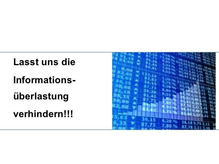 <ul><li>Lasst uns die  </li></ul><ul><li>Informations-überlastung </li></ul><ul><li>verhindern!!! </li></ul>