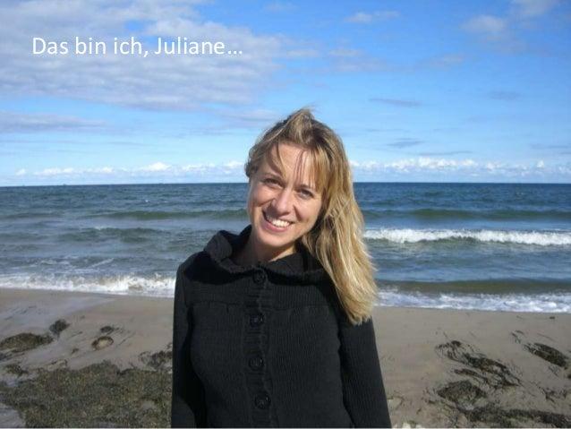 Das bin ich, Juliane…