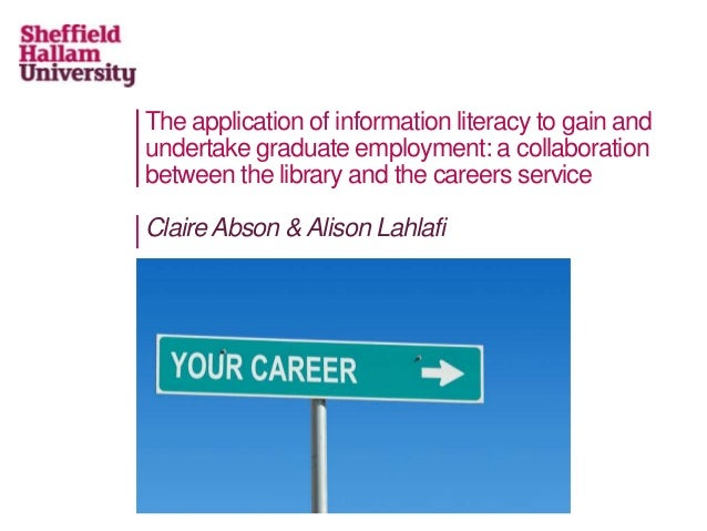 The application of information literacy to gain andundertake graduate employment: a collaborationbetween the library and t...