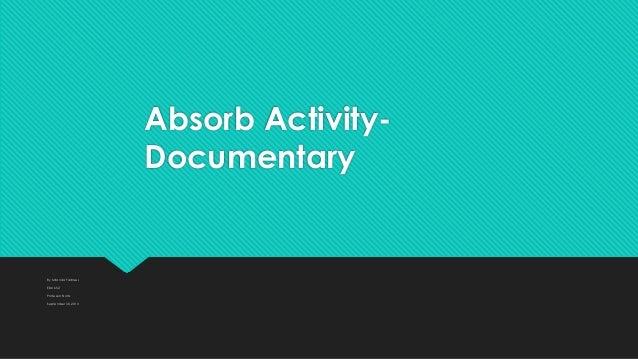 Absorb Activity- Documentary By Miranda Fadness EDU 652 Professor Nortz September 30, 2013