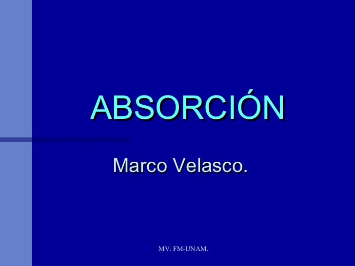 ABSORCIÓN Marco Velasco.     MV. FM-UNAM.