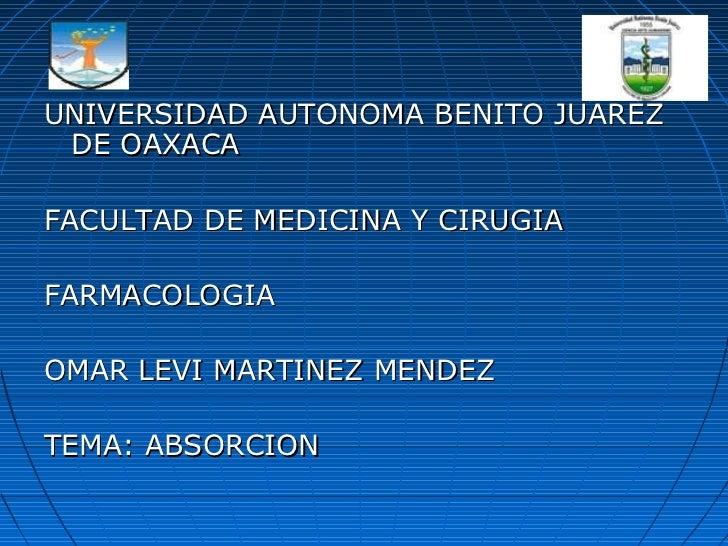 UNIVERSIDAD AUTONOMA BENITO JUAREZ DE OAXACAFACULTAD DE MEDICINA Y CIRUGIAFARMACOLOGIAOMAR LEVI MARTINEZ MENDEZTEMA: ABSOR...