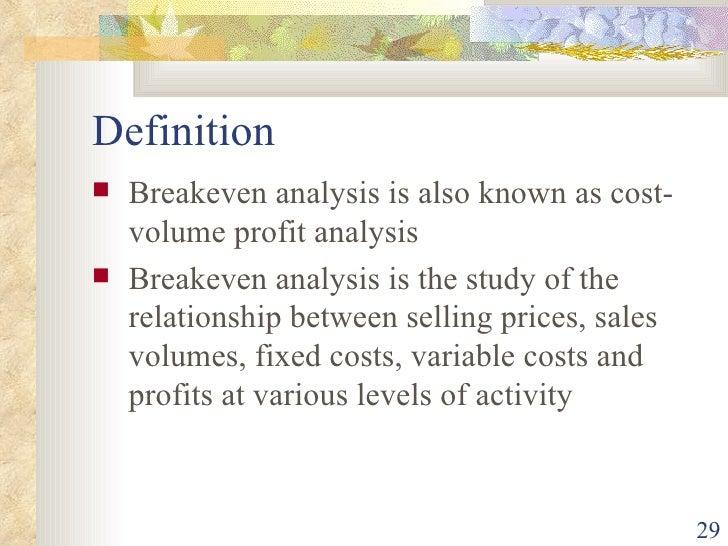 Break Even Analysis 28; 29. Definition ...  Define Breakeven Analysis