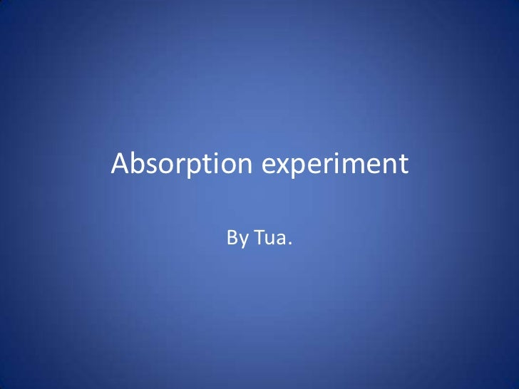 Absorption experiment        By Tua.