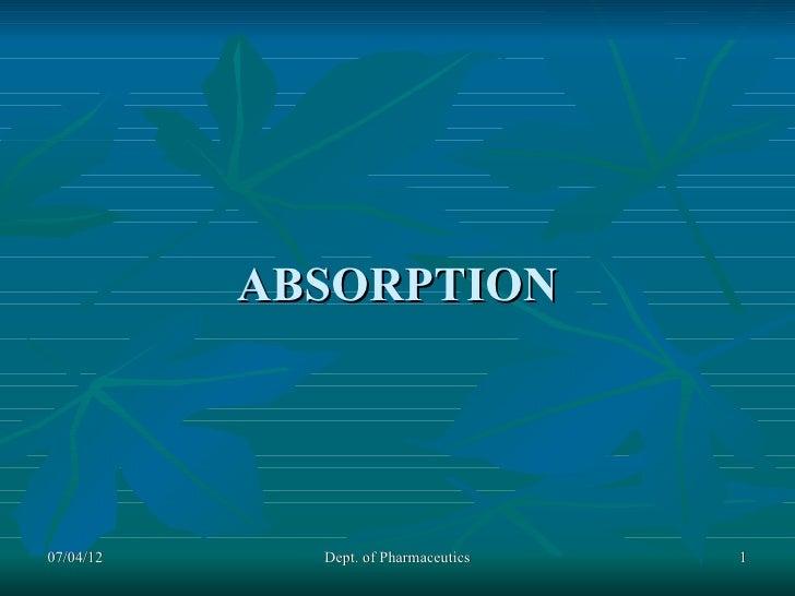ABSORPTION07/04/12     Dept. of Pharmaceutics   1