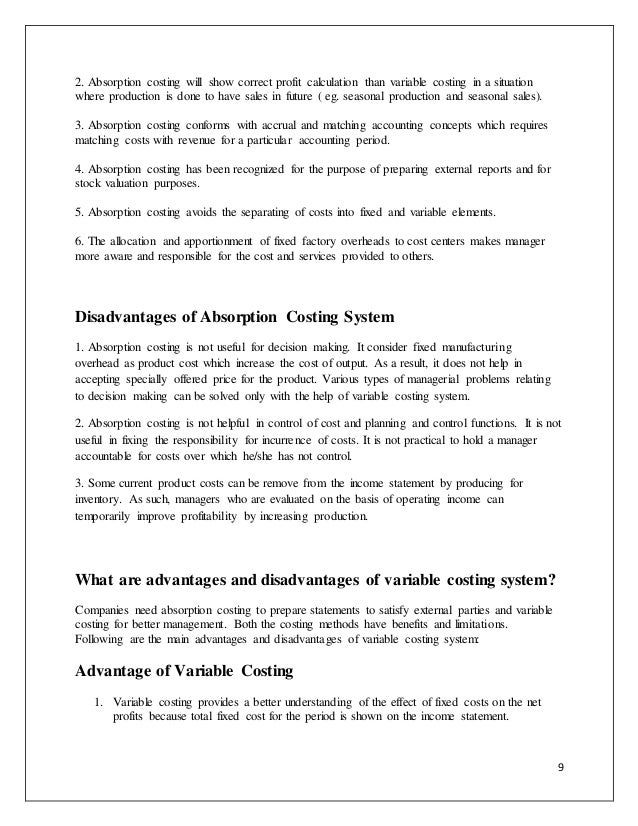 the uses of absorption and variable costing Benefits of absorption costing absorption costing refers to an accounting cost method wherein all the expenses incurred in the manufacture of a certain product is taken into consideration on a per-unit basis the costing of all manufactured products will be based on the number of actual units manufactured rather than on a lump-sum or fixed.