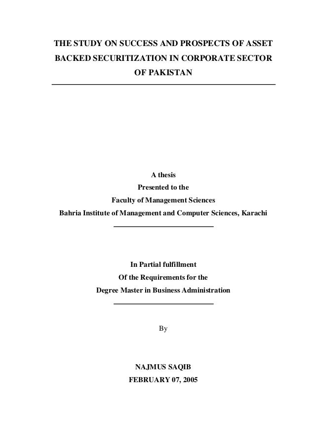 THE STUDY ON SUCCESS AND PROSPECTS OF ASSET BACKED SECURITIZATION IN CORPORATE SECTOR OF PAKISTAN A thesis Presented to th...
