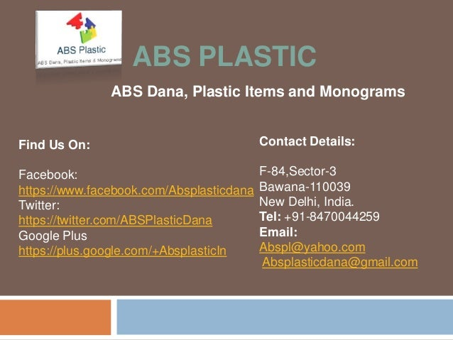 ABS PLASTIC  ABS Dana, Plastic Items and Monograms  Contact Details:  F-84,Sector-3  Bawana-110039  New Delhi, India.  Tel...