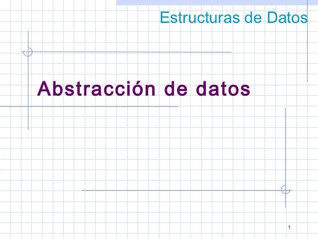 Estructuras de DatosAbstracción de datos                            1