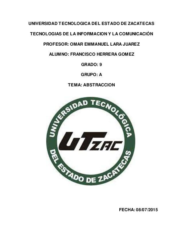 UNIVERSIDAD TECNOLOGICA DEL ESTADO DE ZACATECAS TECNOLOGIAS DE LA INFORMACION Y LA COMUNICACIÓN PROFESOR: OMAR EMMANUEL LA...