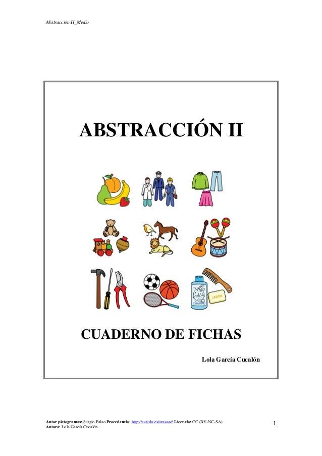 Abstracción II_Medio Autor pictogramas: Sergio Palao Procedencia: http://catedu.es/arasaac/ Licencia: CC (BY-NC-SA) Autora...