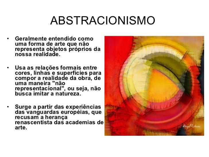 ABSTRACIONISMO <ul><li>Geralmente entendido como uma forma de arte que não representa objetos próprios da nossa realidade....