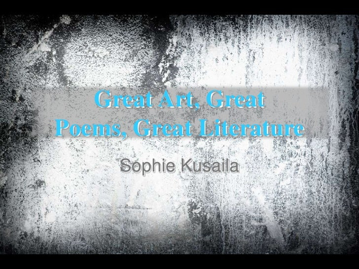 Great Art, Great Poems, Great Literature<br />Sophie Kusaila<br />