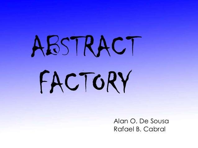 ABSTRACT FACTORY      Alan O. De Sousa      Rafael B. Cabral