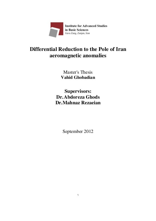 Differential Reduction to the Pole of Iran aeromagnetic anomalies  Master's Thesis  Vahid Ghobadian  Supervisors:  Dr.Abdo...