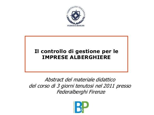 CORSO SUL CONTROLLO DI GESTIONE PER IMPRESE ALBERGHIERE Il controllo di gestione per le IMPRESE ALBERGHIERE Abstract del m...
