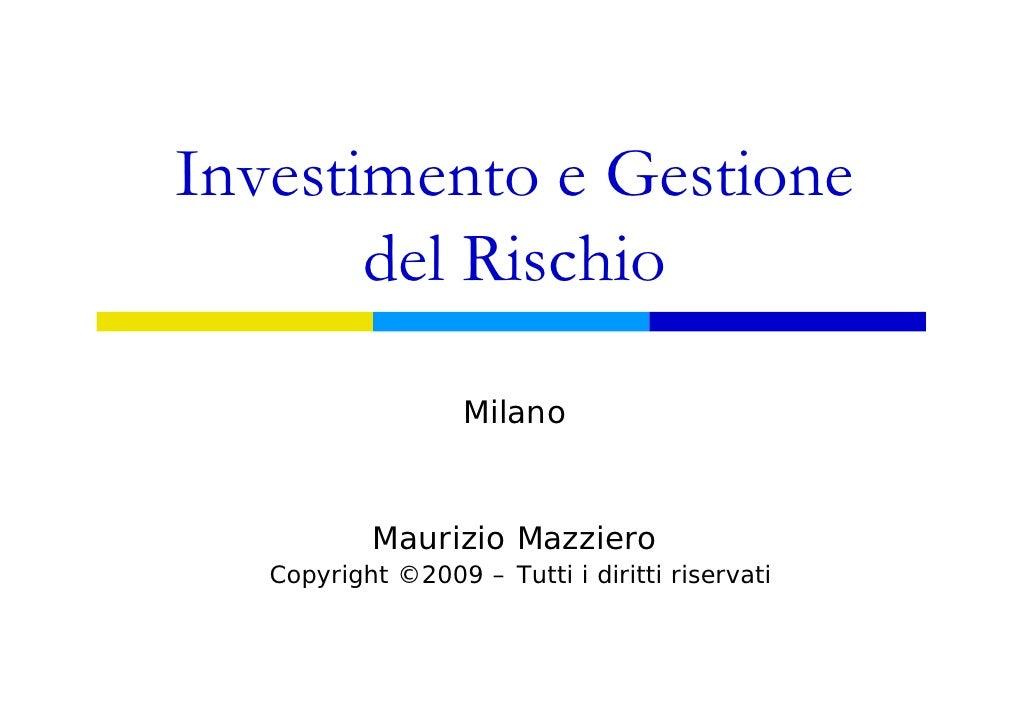 Investimento e Gestione        del Rischio                     Milano              Maurizio Mazziero    Copyright ©2009 – ...