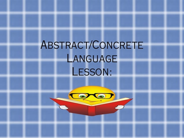 Abstract/Concrete    Language     Lesson: