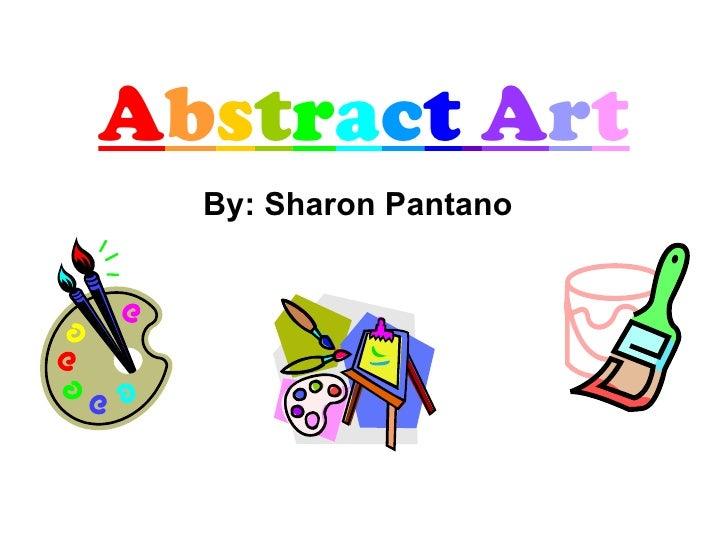 A b s t r a c t   A r t By: Sharon Pantano