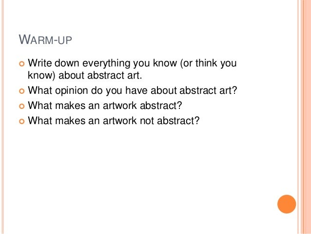 WARM-UP Write down everything you know (or think you know) about abstract art.  What opinion do you have about abstract a...