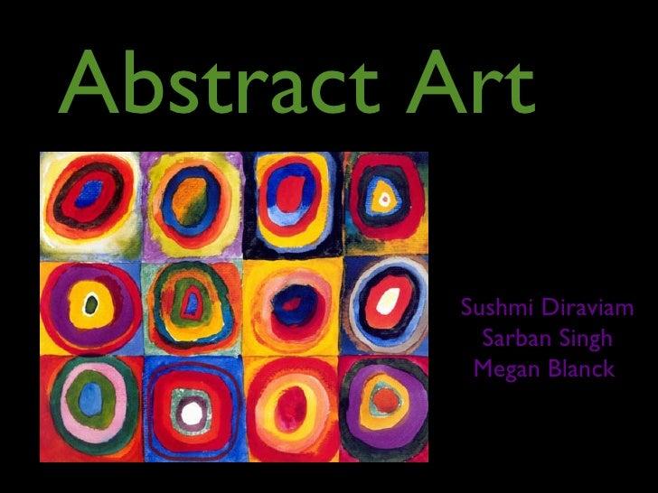 Abstract Art          Sushmi Diraviam            Sarban Singh           Megan Blanck
