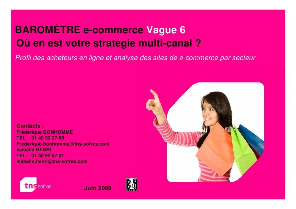 BAROMÈTRE e-commerce Vague 6 Où en est votre stratégie multi-canal ? Profil des acheteurs en ligne et analyse des sites de...